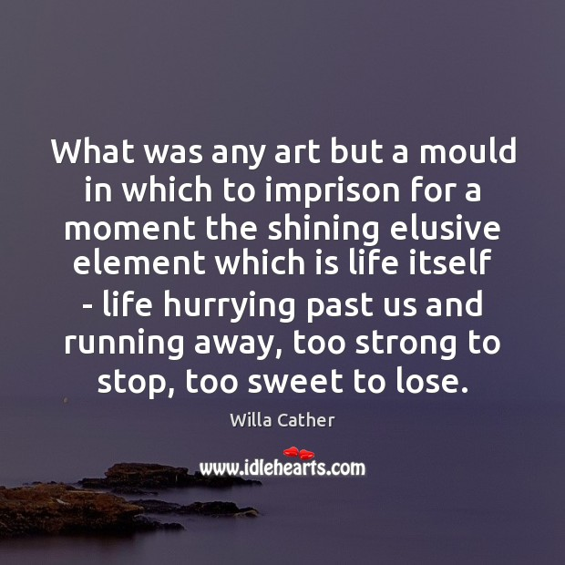 Image, What was any art but a mould in which to imprison for