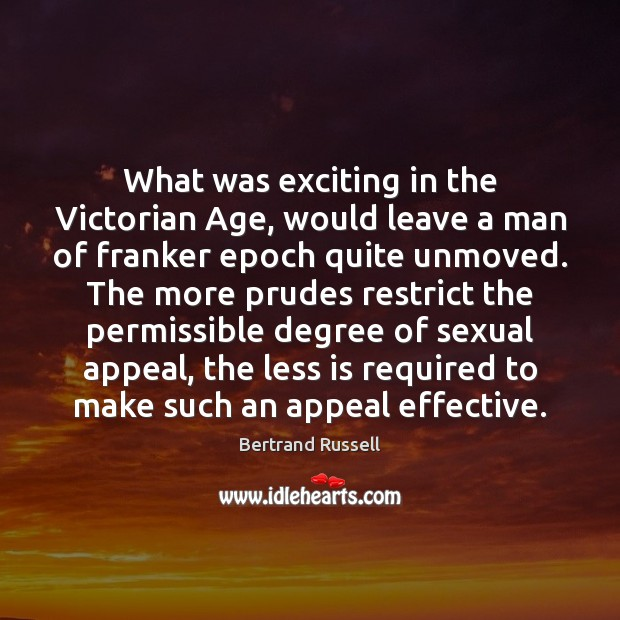 Image, What was exciting in the Victorian Age, would leave a man of