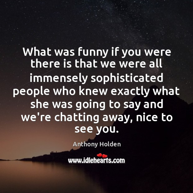 What was funny if you were there is that we were all Image