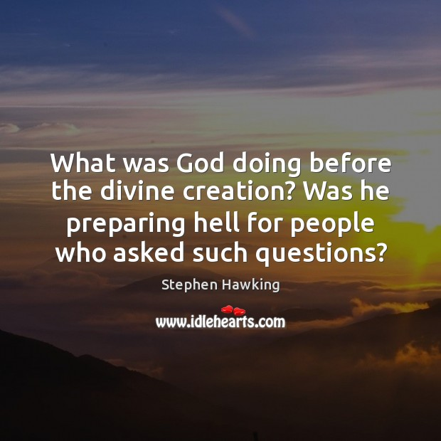 What was God doing before the divine creation? Was he preparing hell Image