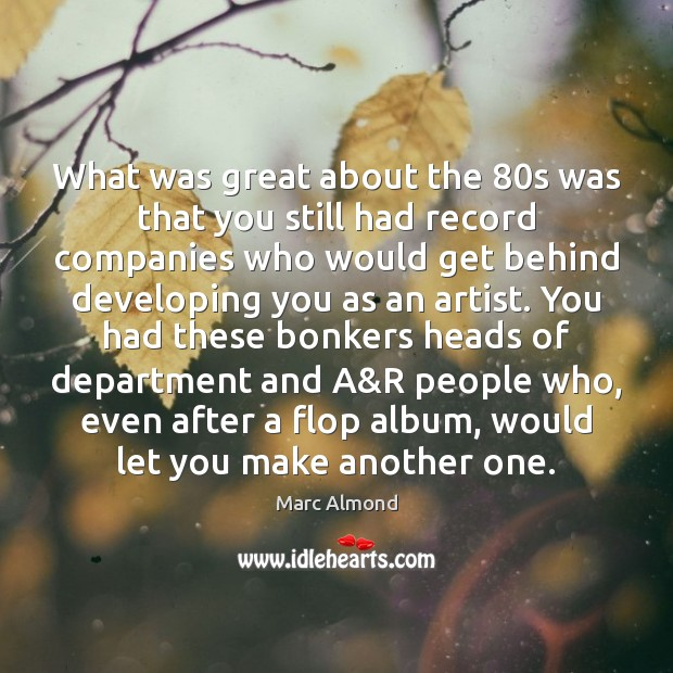 What was great about the 80s was that you still had record Image
