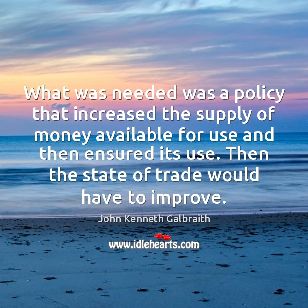 What was needed was a policy that increased the supply of money Image