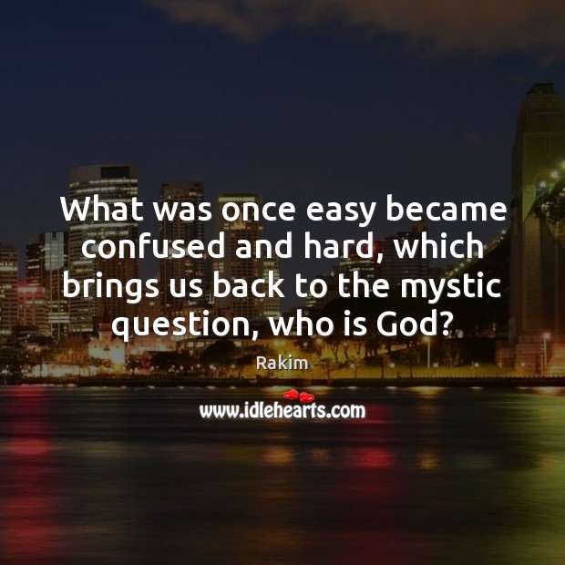 What was once easy became confused and hard, which brings us back Rakim Picture Quote