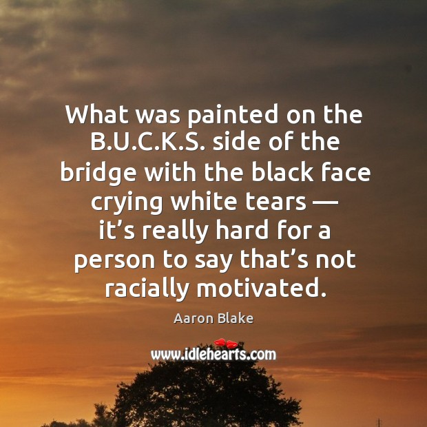 Image, What was painted on the b.u.c.k.s. Side of the bridge with the black face crying white tears