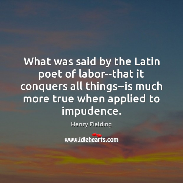 What was said by the Latin poet of labor–that it conquers all Image