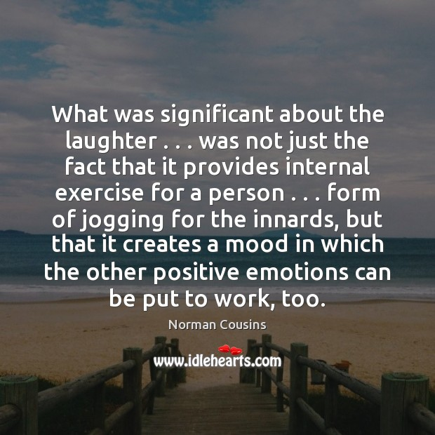 What was significant about the laughter . . . was not just the fact that Norman Cousins Picture Quote