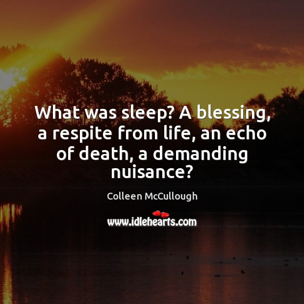 What was sleep? A blessing, a respite from life, an echo of death, a demanding nuisance? Image