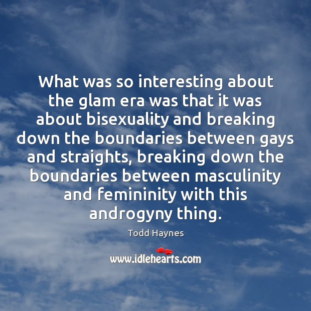 What was so interesting about the glam era was that it was Image