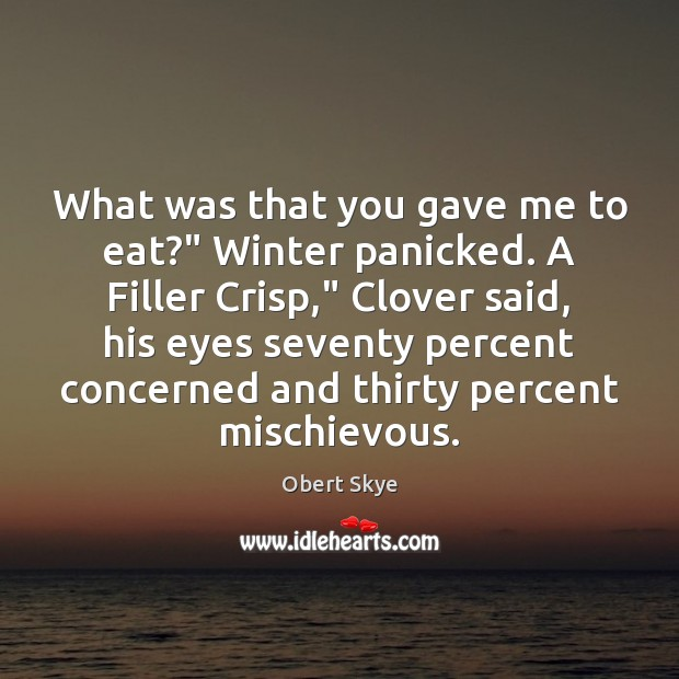 """What was that you gave me to eat?"""" Winter panicked. A Filler Obert Skye Picture Quote"""