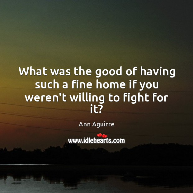 What was the good of having such a fine home if you weren't willing to fight for it? Image