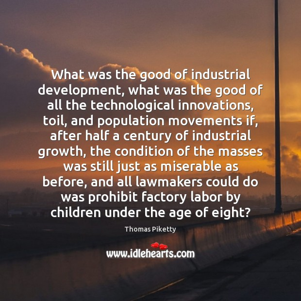 What was the good of industrial development, what was the good of Image