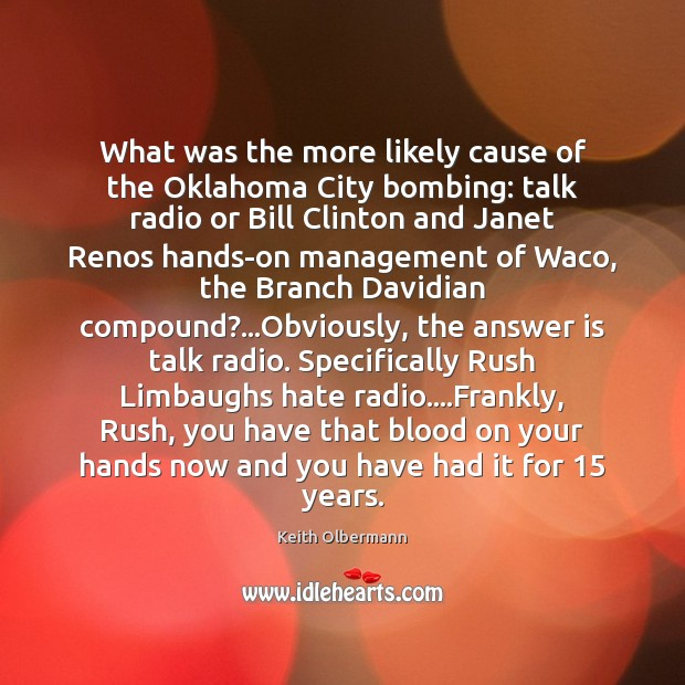 What was the more likely cause of the Oklahoma City bombing: talk Keith Olbermann Picture Quote