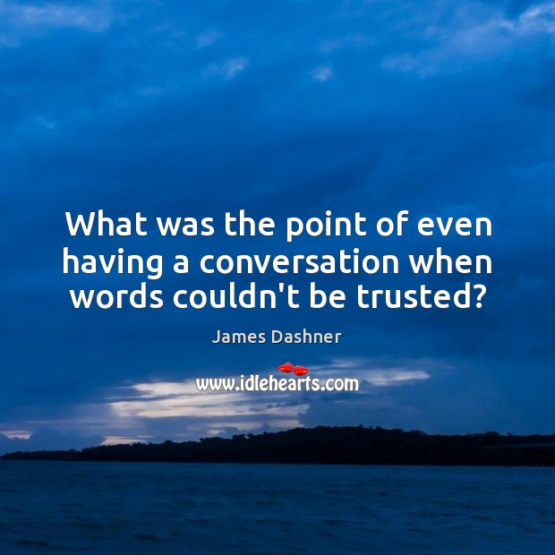 What was the point of even having a conversation when words couldn't be trusted? Image
