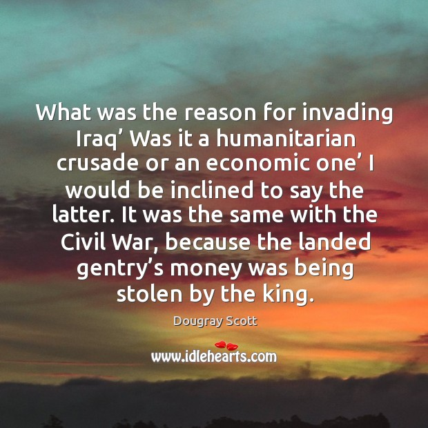 What was the reason for invading iraq' was it a humanitarian crusade or an economic one' Image