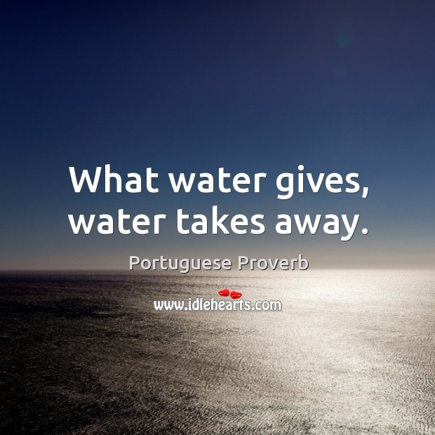 What water gives, water takes away. Image