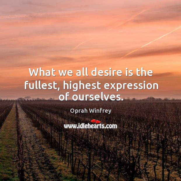 Image, What we all desire is the fullest, highest expression of ourselves.