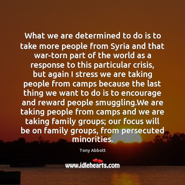 What we are determined to do is to take more people from Tony Abbott Picture Quote