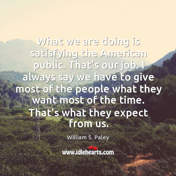 What we are doing is satisfying the american public. Image