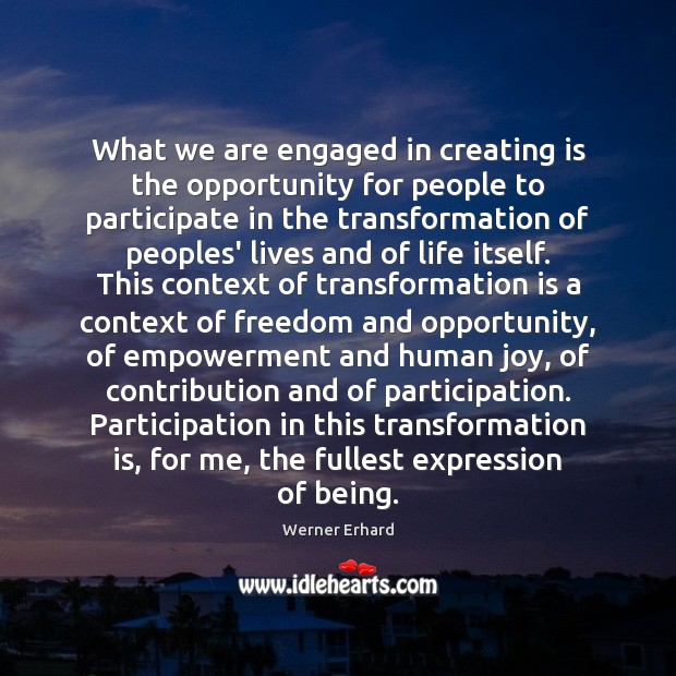What we are engaged in creating is the opportunity for people to Image