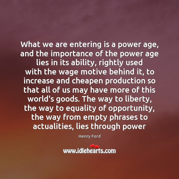 What we are entering is a power age, and the importance of Henry Ford Picture Quote