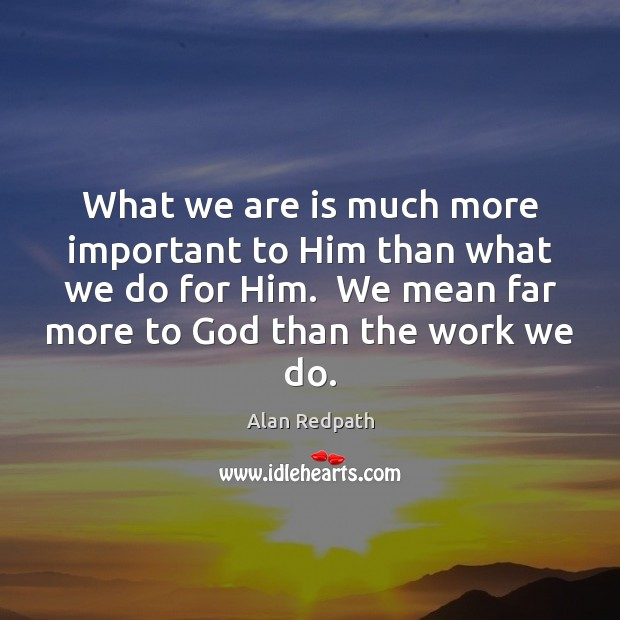 What we are is much more important to Him than what we Image