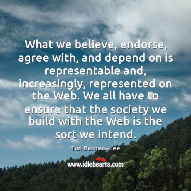 What we believe, endorse, agree with, and depend on is representable and, Tim Berners-Lee Picture Quote