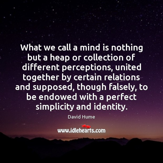 What we call a mind is nothing but a heap or collection Image