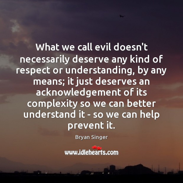 What we call evil doesn't necessarily deserve any kind of respect or Image