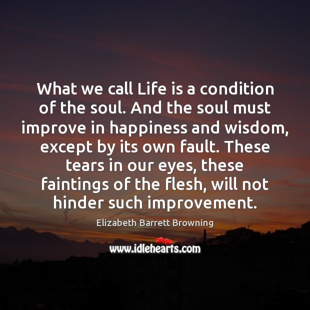 What we call Life is a condition of the soul. And the Image