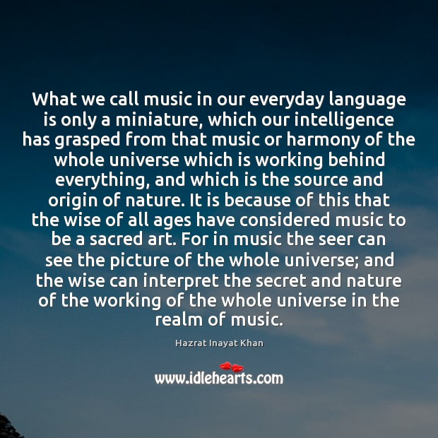 What we call music in our everyday language is only a miniature, Hazrat Inayat Khan Picture Quote