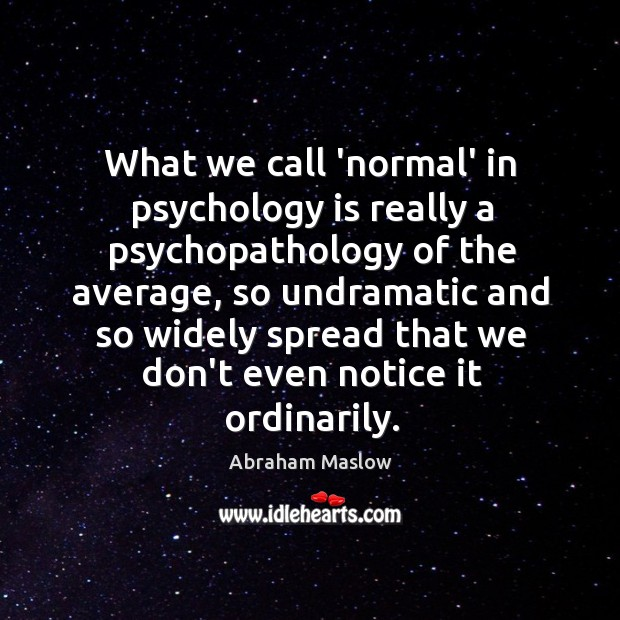 What we call 'normal' in psychology is really a psychopathology of the Image