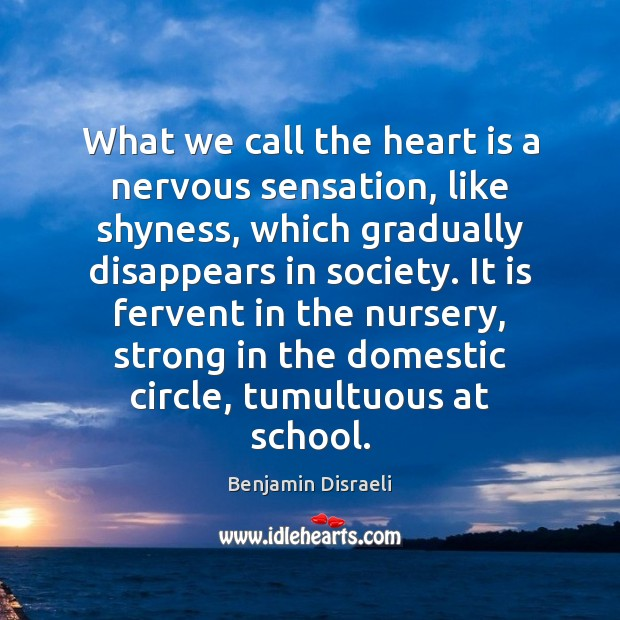What we call the heart is a nervous sensation, like shyness, which Benjamin Disraeli Picture Quote