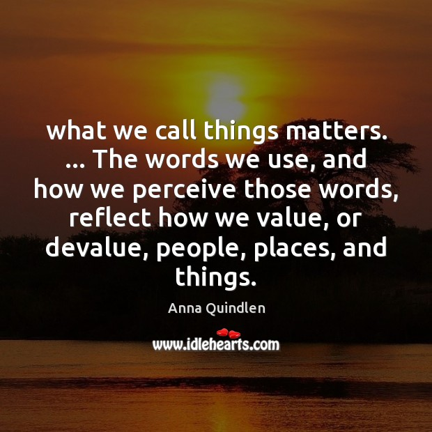 What we call things matters. … The words we use, and how we Image