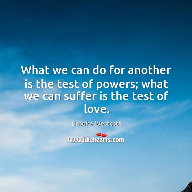 Image, What we can do for another is the test of powers; what we can suffer is the test of love.