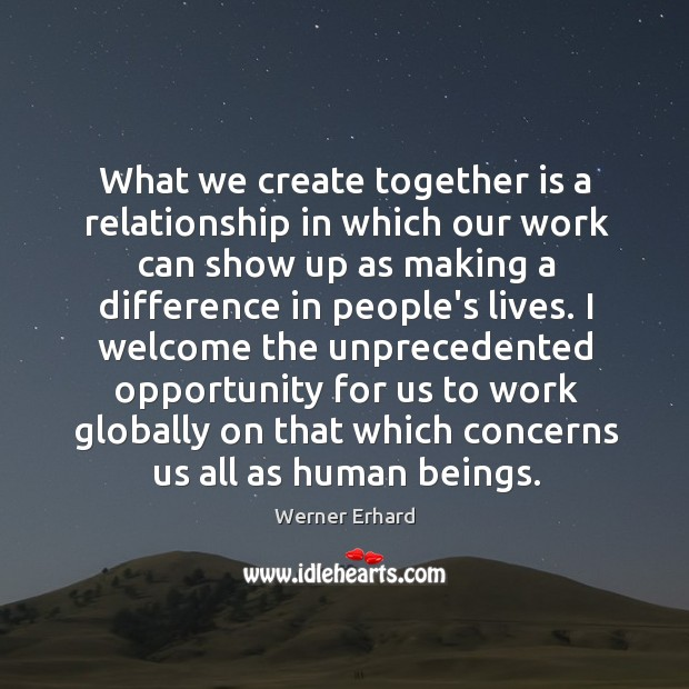 What we create together is a relationship in which our work can Image