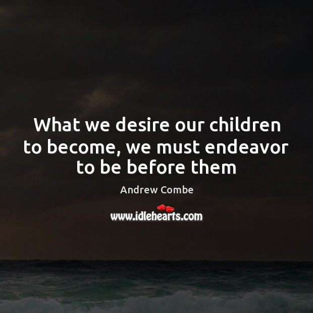 Image, What we desire our children to become, we must endeavor to be before them