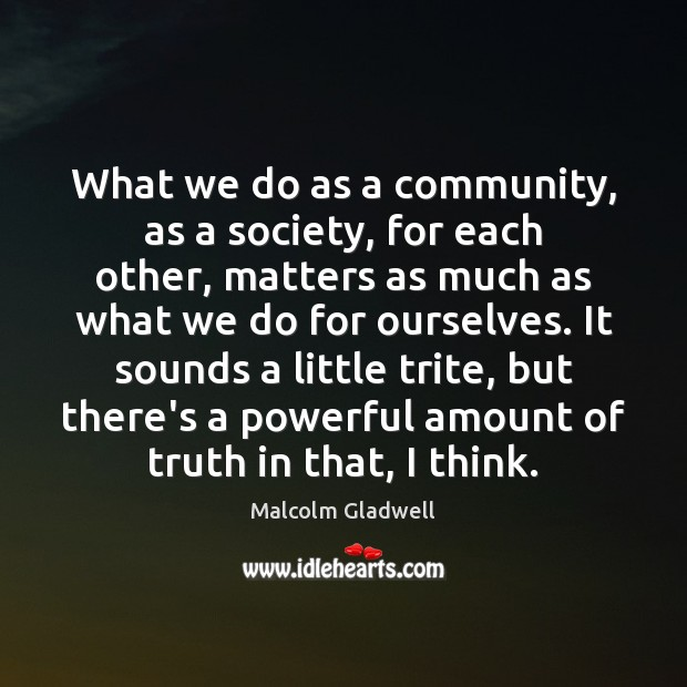 Image about What we do as a community, as a society, for each other,