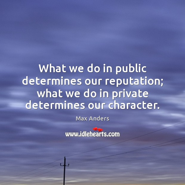 What we do in public determines our reputation; what we do in Max Anders Picture Quote