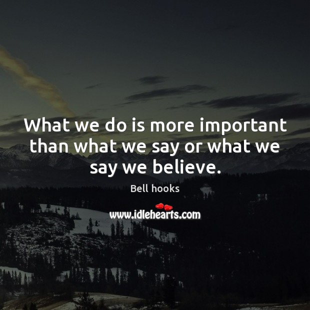 Image, What we do is more important than what we say or what we say we believe.