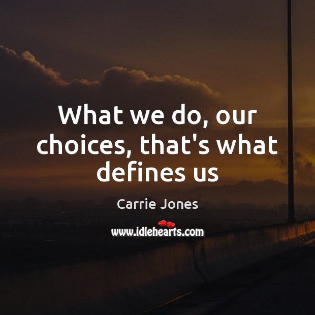 Image, What we do, our choices, that's what defines us