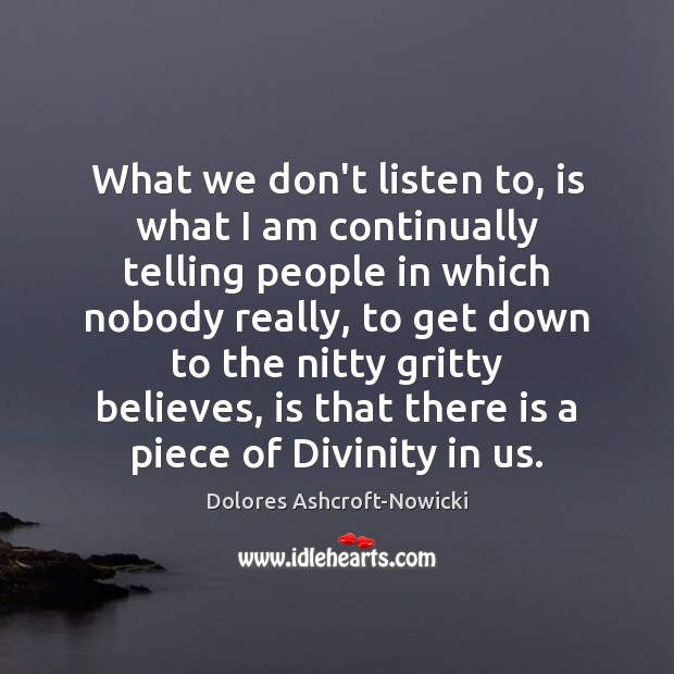 Dolores Ashcroft-Nowicki Picture Quote image saying: What we don't listen to, is what I am continually telling people