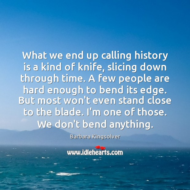 What we end up calling history is a kind of knife, slicing Image