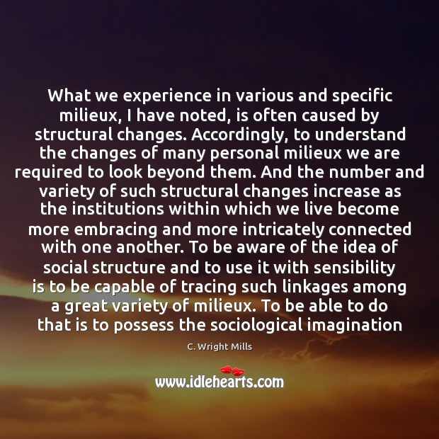What we experience in various and specific milieux, I have noted, is C. Wright Mills Picture Quote