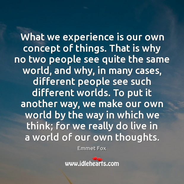 What we experience is our own concept of things. That is why Image