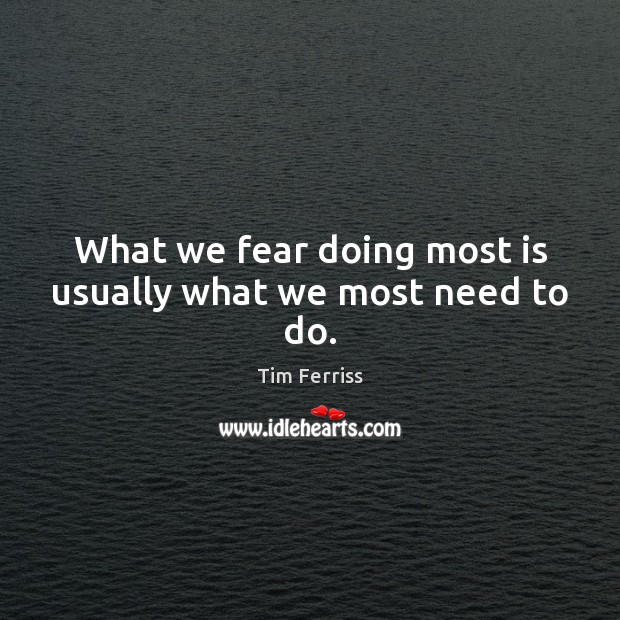 What we fear doing most is usually what we most need to do. Image