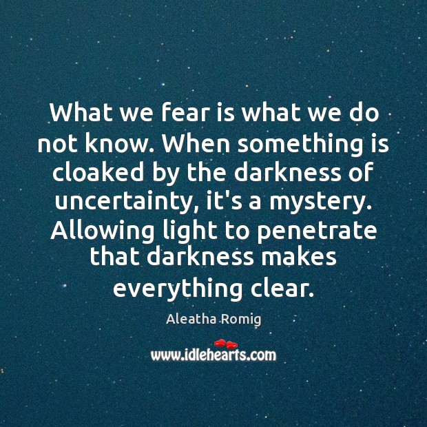 Image, What we fear is what we do not know. When something is