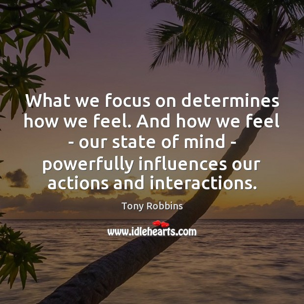 Image, What we focus on determines how we feel. And how we feel
