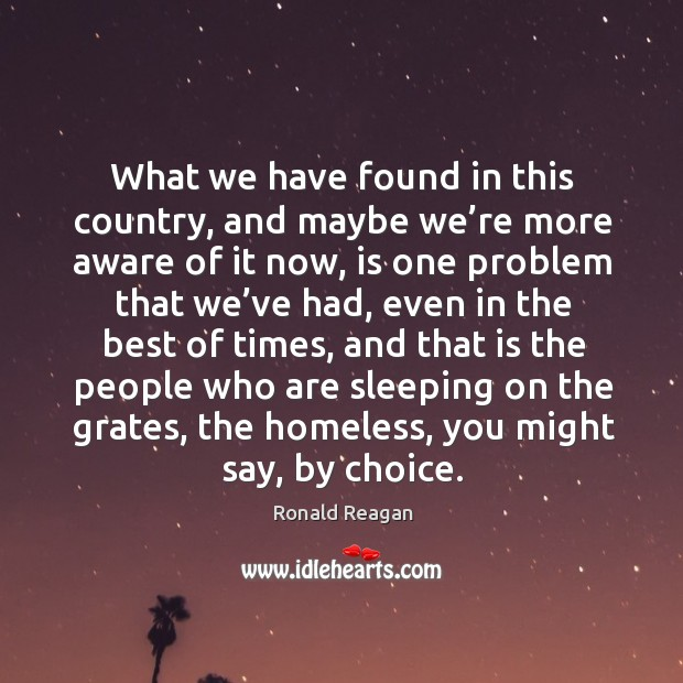 What we have found in this country, and maybe we're more aware of it now Image