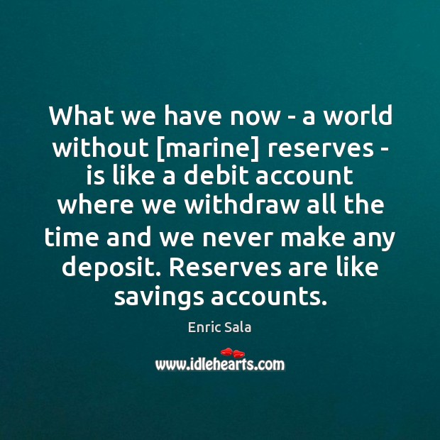 Image, What we have now – a world without [marine] reserves – is
