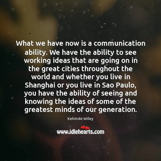 What we have now is a communication ability. We have the ability Image
